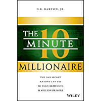 The 10-Minute Millionaire: The One Secret Anyone Can Use to Turn $2,500 into $1 Million or More