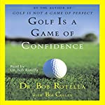 Golf Is a Game of Confidence | Dr. Bob Rotella,Bob Cullen