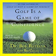 Golf Is a Game of Confidence Audiobook by Dr. Bob Rotella, Bob Cullen Narrated by Dr. Bob Rotella