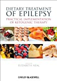 Dietary Treatment of Epilepsy : Practical Implementation of Ketogenic Therapy, Neal, Elizabeth, 047067041X