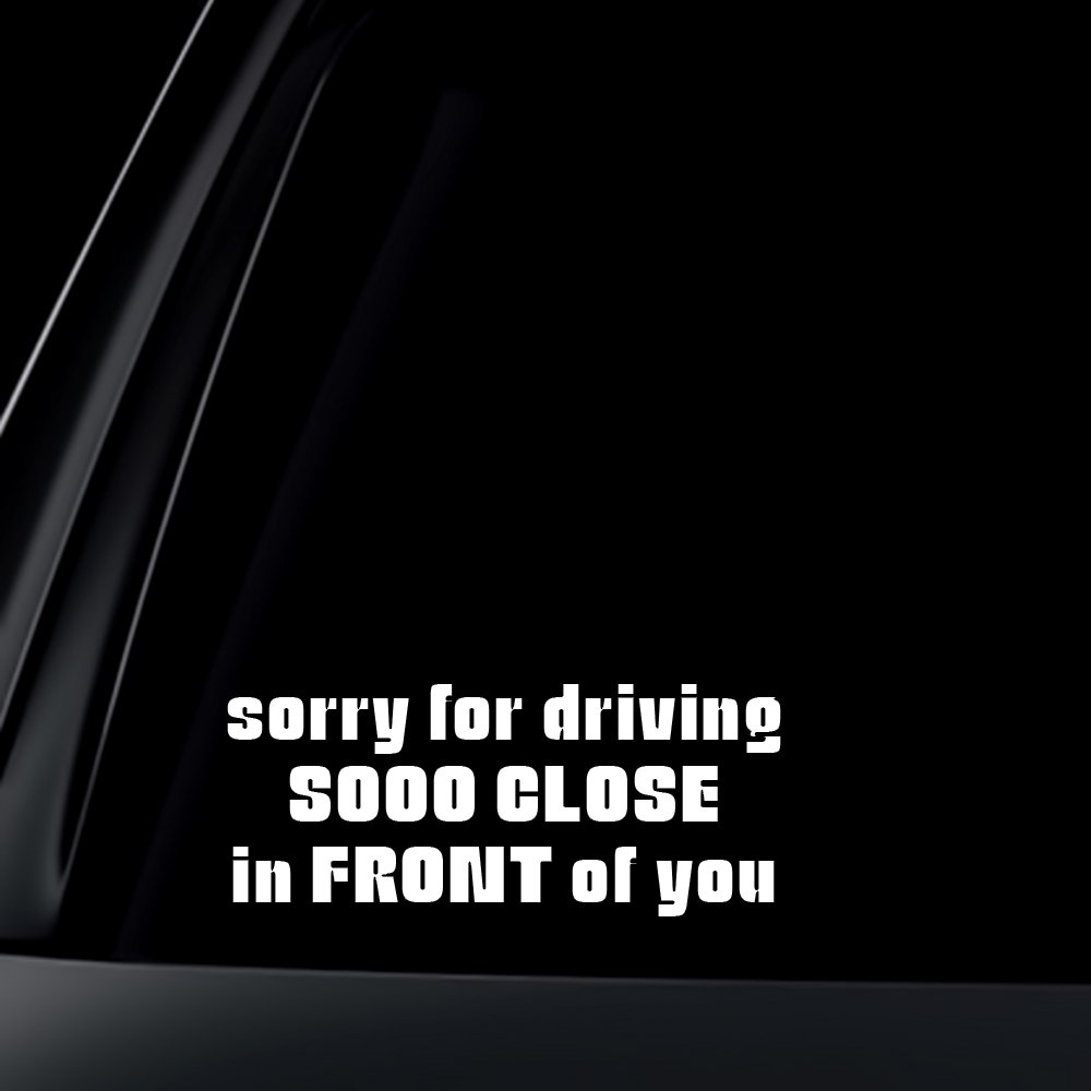 Wall Decals & Stickers JDM 8 Sorry for Driving Soooo Close In front of you Sticker Decal Funny