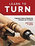 #2: Learn to Turn, 3rd Edition Revised & Expanded: A Beginner's Guide to Woodturning Techniques and 12 Projects (Fox Chapel Publishing) Step-by-Step Instructions, Troubleshooting, Tips, Expert Advice