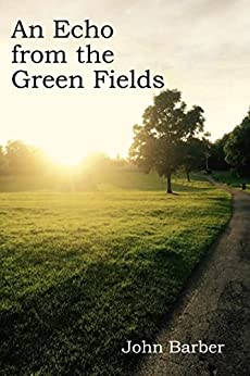 An echo from the green fields by [Barber, John]