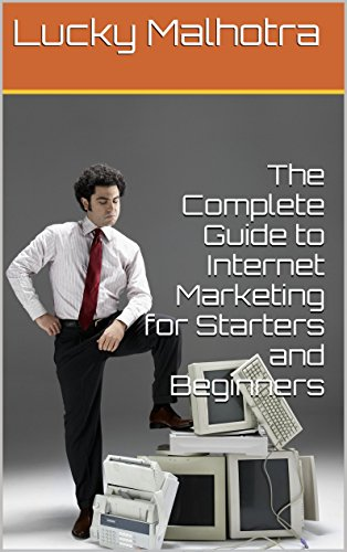 The Complete Guide to Internet Marketing for Starters and Beginners