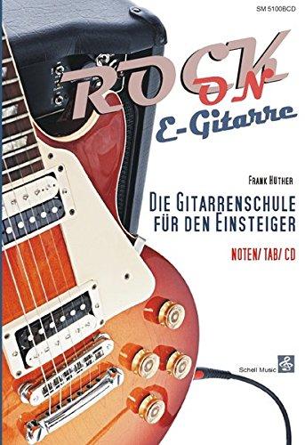 Rock-On E-Gitarre!: Die Gitarrenschule für den Einsteiger