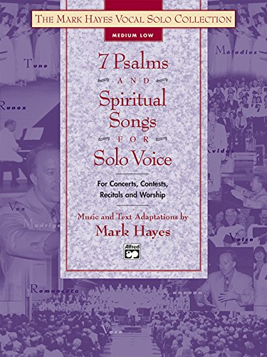 7 Psalms and Spiritual Songs for Solo Voice: For Concerts, Contests, Recitals and Worship - Medium Low (Mark Hayes Vocal Solo Collection)