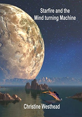 Amazon starfire and the mind turning machine ebook christine starfire and the mind turning machine by westhead christine fandeluxe Choice Image
