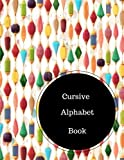 Cursive Alphabet Book: Practice Writing Cursive Letters Worksheets.  Large 8.5 in by 11 in Notebook Journal . A B C in Uppercase &  Lower Case. Dotted, With Arrows And Plain