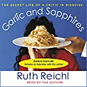 Garlic and Sapphires: The Secret Life of a Critic in Disguise Audiobook by Ruth Reichl Narrated by Bernadette Dunne
