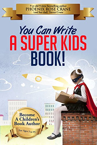 You Can Write A Super Kids Book: The Proven Path To Become A Childrens Book Author (For Kids Ages 5 to 95)