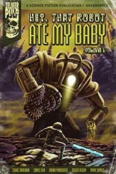Hey, That Robot Ate My Baby Volume 1 by [Regan, Chuck, Ryan Sayles, Brian Panowich, Isaac Kirkman, Chris Leek]
