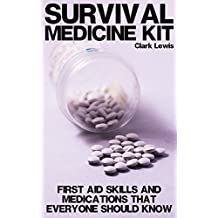 Survival Medicine Kit: First Aid Skills And Medications That Everyone Should Know: (Survival Guide, Survival Gear)