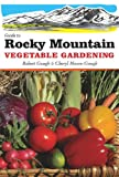 Guide to Rocky Mountain Vegetable Gardening (Vegetable Gardening Guides)