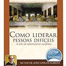 Como Liderar Pessoas Difíceis [How to Lead Difficult People]: A Arte de Administrar Conflitos [The Art of Managing Conflicts] Audiobook by  Padre Joãozinho Narrated by  Padre Joãozinho