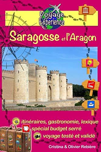 Saragosse et l'Aragon: Un guide photographique de tourisme et de voyage sur Saragosse et l'Aragon (Voyage Experience) (French Edition)
