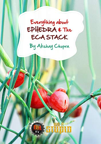 Everything about Ephedra and The ECA Stack (WE R STUPID Book 21)