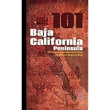 Baja California Peninsula 101: 101 maneras de Descubrir Baja / 101 Ways to Explore Baja