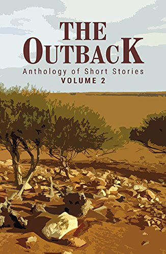 The Outback  Anthology Of Short Stories Volume 2