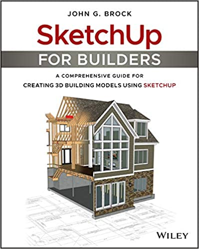 Amazoncom Sketchup For Builders A Comprehensive Guide For