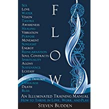 Flow: An Illuminated Training Manual: How to Thrive in Love, Work, and Play