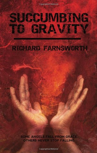 Succumbing to Gravity Richard Farnsworth