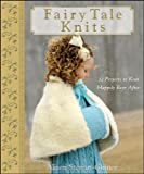 Fairy Tale Knits: 32 Projects to Knit Happily Ever After