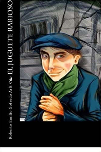 El Juguete Rabioso (Spanish Edition): Roberto Emilio Gofredo Arlt, Patricia Marquez: 9781978113534: Amazon.com: Books
