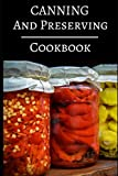 Canning And Preserving Cookbook: Delicious Canning, Preserving And Jam Recipes For Beginners (Jam And Canning Recipes)