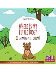 Where Is My Little Dog? - Où est mon petit chien?: Bilingual English-French Picture Book for Children Ages 2-6 (Where Is...? - Où est...?)