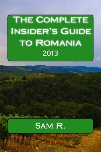 The Complete Insider's Guide to Romania: 2013 Paperback – May 1, 2013 Sam R. 148492178X TRAVEL / Europe / Eastern