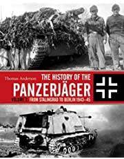 The History of the Panzerjäger: Volume 2: From Stalingrad to Berlin 1943–45