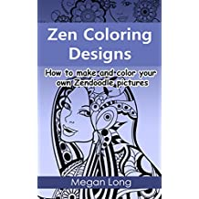 Zen Coloring Designs: How to make and color your own Zendoodle pictures