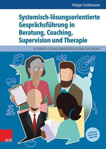 Systemisch Lösungsorientierte Gesprächsführung In Beratung Coaching Supervision Und Therapie  Ein Lehr  Lern  Und Arbeitsbuch Für Ausbildung Und Praxis