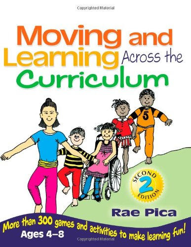 Moving and Learning Across the Curriculum: More Than 300 Activities and Games to Make Learning Fun
