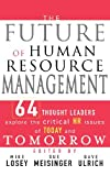 The Future of Human Resource Management: 64 Thought Leaders Explore the Critical HR Issues of Today and Tomorrow, Mike Losey, Dave Ulrich, Sue Meisinger, 0471677914