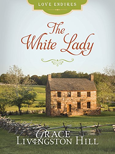 The White Lady Love Endures Kindle Edition By Grace Livingston