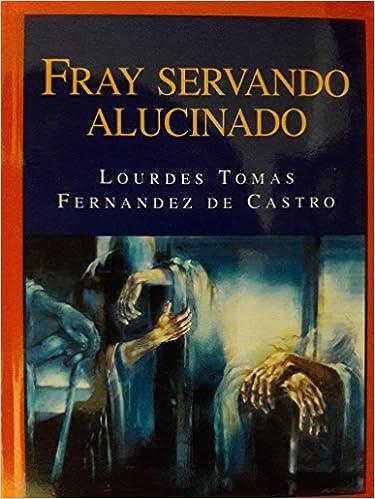 Amazon.com: FRAY SERVANDO ALUCINADO: ENSAYO. Letras de Oro ...