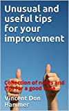 Unusual and useful tips for your improvement: Collection of notes and tips for a good time
