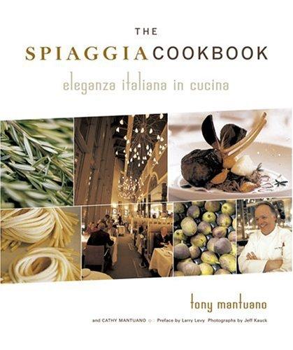 The Spiaggia Cookbook: Eleganza Italiana in Cucina by Tony Mantuano (2004-10-28)