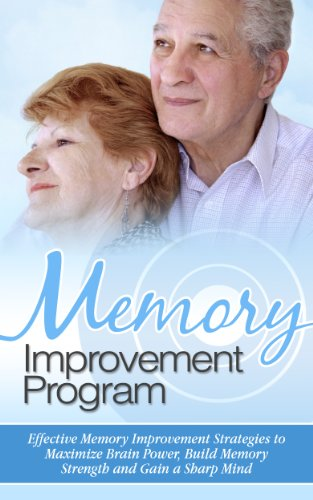 Memory Improvement: Effective Memory Improvement Guide To Maximize Brain Power And Build Memory Strength (Memory Improvement, Brain Power, Memory Training, Study Skills)