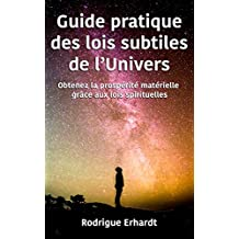 Guide pratique des lois subtiles de l'Univers: Obtenez la prospérité matérielle grâce aux lois spirituelles (French Edition)