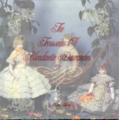 The Trousseau of Blondinette Davranches: A Huret Doll & Her Wardrobe 1862-1867