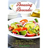 Amazing Avocado: Insanely Delicious Salad, Soup, Breakfast and Dessert Recipes for Better Health and Easy Weight Loss: Superfoods Cookbooks and Books