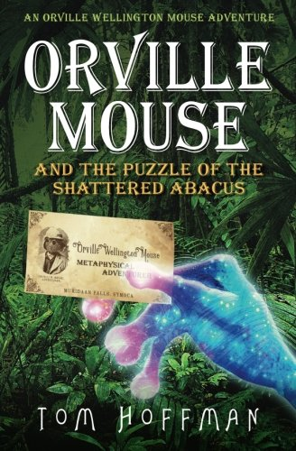 Orville Mouse and the Puzzle of the Shattered Abacus (Orville Wellington Mouse) (Volume 2)