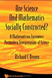 Are Science And Mathematics Socially Constructed?: A Mathematician Encounters Postmodern Interpretations of Science