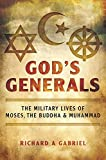 God's Generals: The Military Lives of Moses, the Buddha, and Muhammad