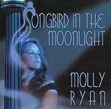 Molly Ryan: Songbird In The Moonlight