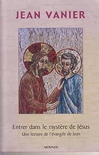 Entrer dans le mystère de Jésus par Jean Vanier