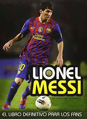 Descargar Libro Lionel Messi. El Libro Definitivo Para Los Fans Mike Perez