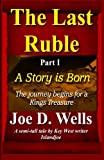 The Last Ruble: Part I - a Story Is Born, Joe Wells, 1494923920